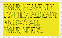 your heavenly father already knows all your ne...