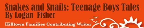 Snakes and Snails: Teenage Boys Tales by Hilltown Families Contributing Writer, Logan Fisher