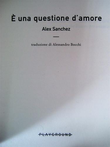 Alex Sanchez, E' una questione d'amore, ©Playground 2009, Graphic Designer: Federico Borghi , frontespizio, (part.)