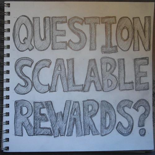 question scalable rewards?