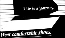 Life is a journey. Wear comfortable shoes.