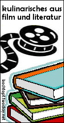 Blog-Event LVIII - Kulinarisches aus Literatur und Film (Einsendeschluss 15. Juli 2010)