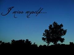 I Miss Myself...