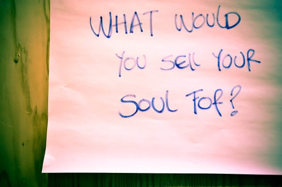What would you sell your soul for?