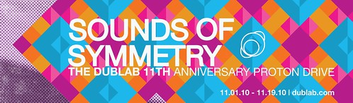 SOUNDS OF SYMMETRY: THE DUBLAB 11TH ANNIVERSARY PROTON DRIVE