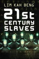 21st century slaves _ Lim Kah Beng