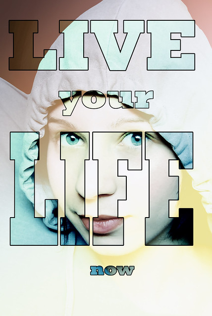 Live your life