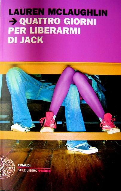 Lauren McLaughlin, Quattro giorni per liberarmi di Jack, Einaudi Stile Libero 2010; progetto grafico di Riccardo Falcinelli; alla cop.: ©Frank Heroldt/Taxi/GettyImages; cop. (part.), 1