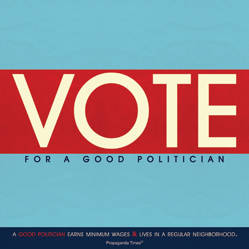 Vote for a good politician poster via PropagandaTimes on Flick'r