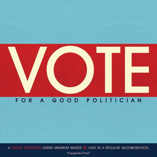 Vote for a good politician poster via PropagandaTimes on Flick'r