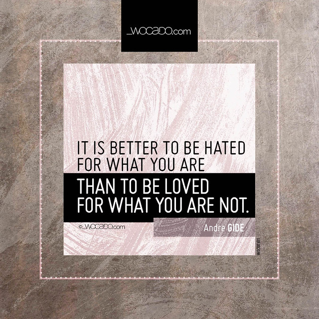 It is better to be hated for what you are by WOCADO.com