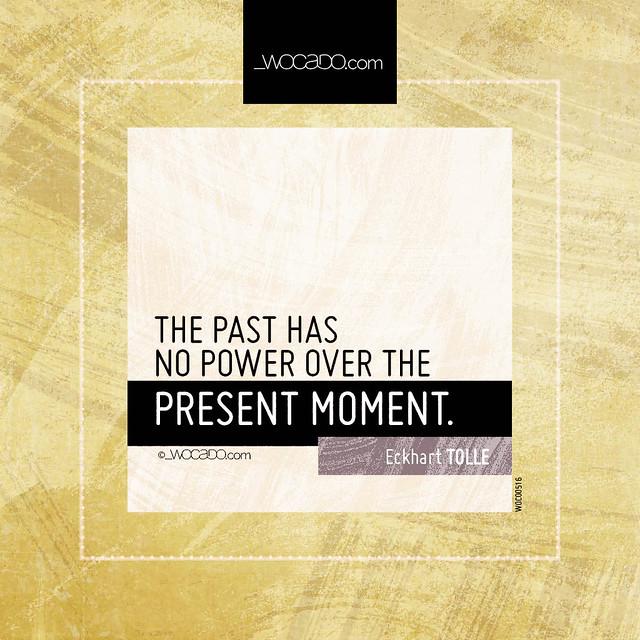 The past has no power  by WOCADO.com