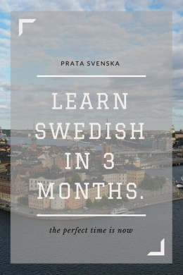 Learn Swedish in 3 months.