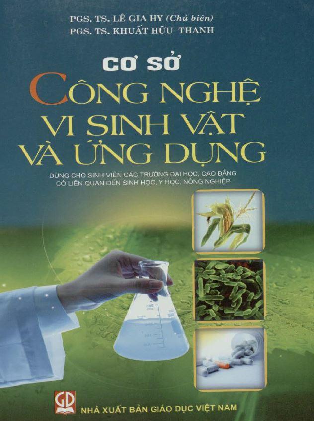 Sách chuyên ngành - cơ sở công nghệ vi sinh vật và ứng dụng - Lê Gia Huy - Khuất Hữu Thanh
