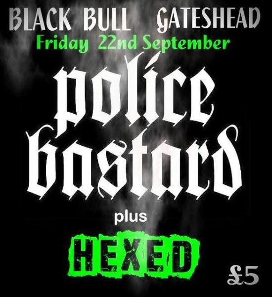 Police Bastard + Hexed at The Black Bull, Gateshead Friday 22nd September £5