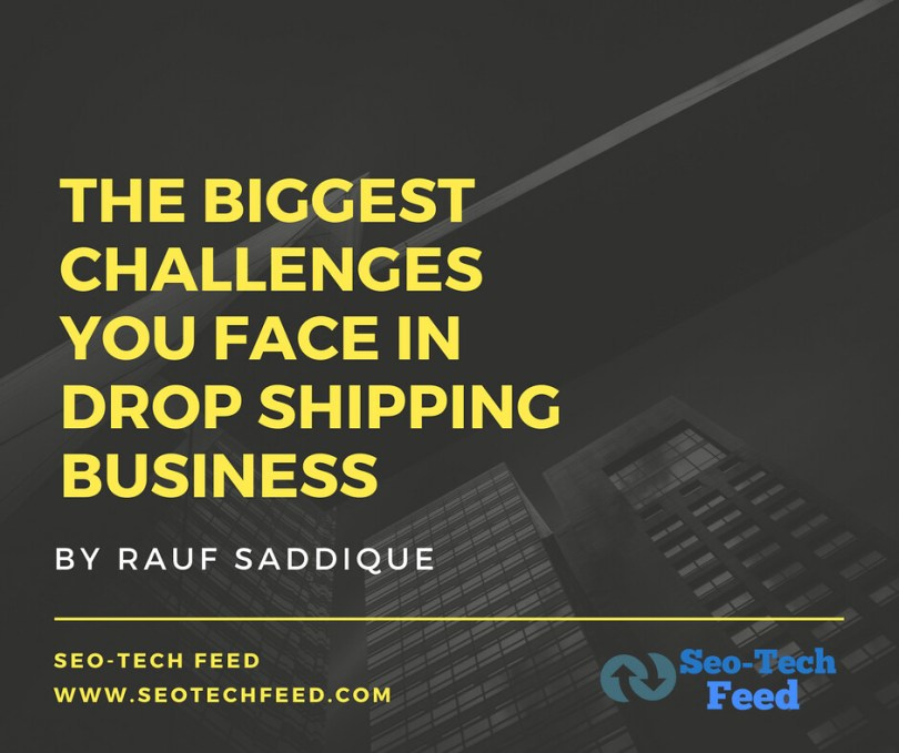 The biggest challenges you face in Drop shipping business