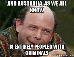 and-australia-as-we-all-know-is-entirely-peopled-with-criminals