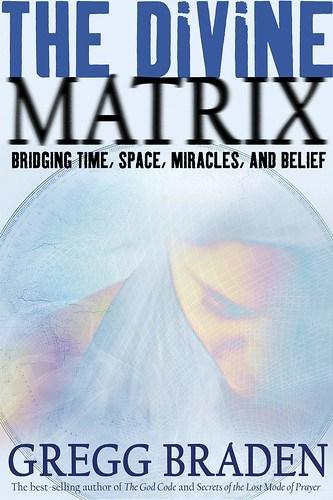 THE DIVINE MATRIX BY GREGG BRADEN