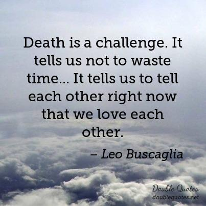 death-is-a-challenge-it-tells-us-not-to-waste-time-dot-dot-dot-it-tells-us-to-tell-each-403x403-nk45lu