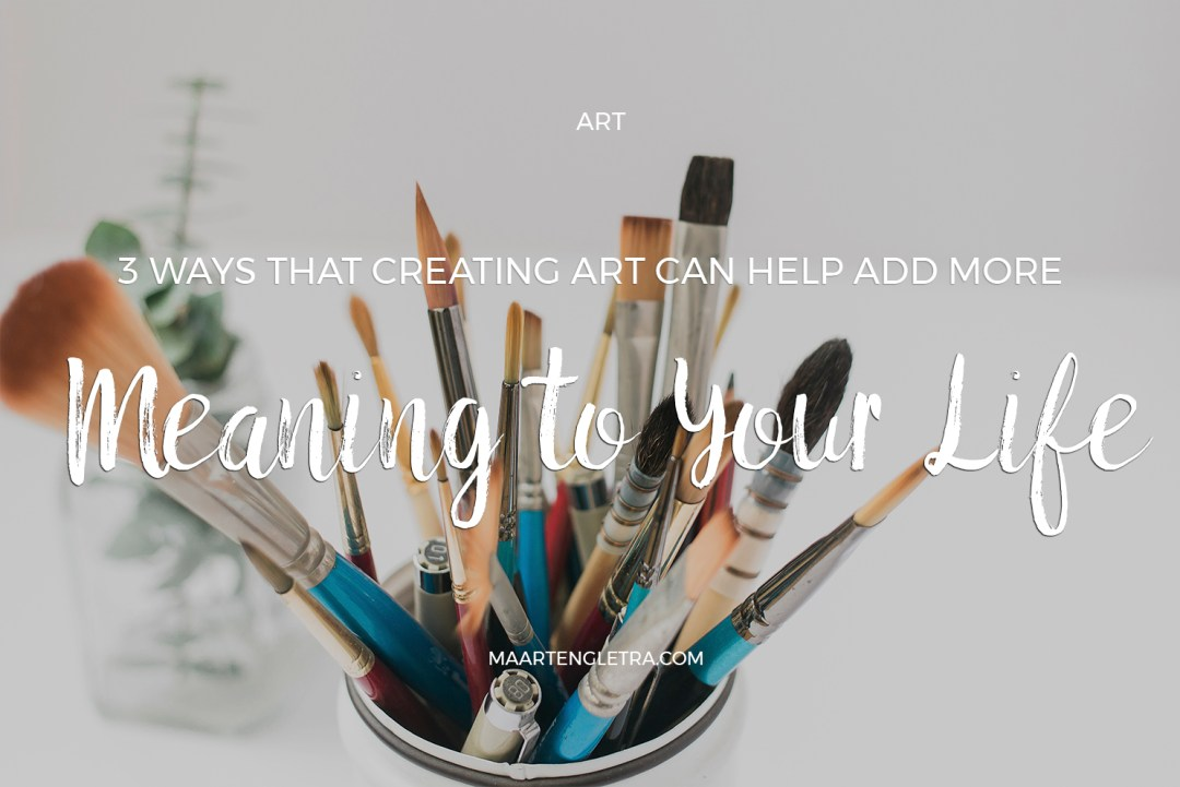 3 Ways That Creating Art Can Help to Add More Meaning to Your Life