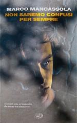 Marco Mancassola, Non saremo confusi per sempre, Einaudi 2011; Progetto grafico di Bianco, alla cop.: foto Stephen Carrol / Trevillon images; cop. (part.), 1