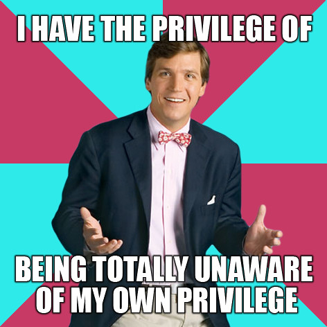Tucker Carlson as the Privilege Denying Dude