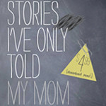 Stories I've Only Told My Mom