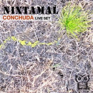 conchuda live set nixtamal