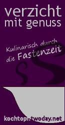Blog-Event LXV - Verzicht mit Genuss - Kulinarisch durch die Fastenzeit (Einsendeschluss 15. März 2011)