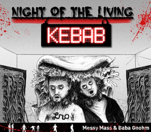 Messy Mass & Baba Gnohm – Night Of The Living Kebab