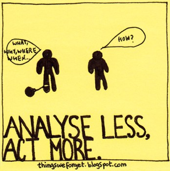 analysis is paralysis.