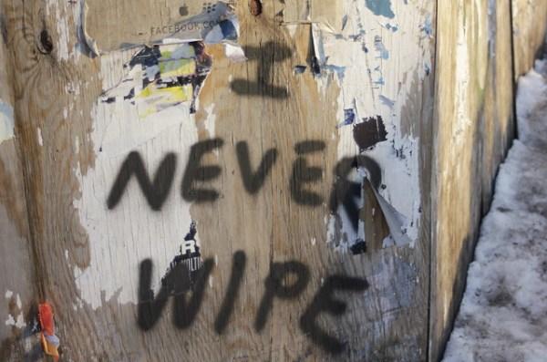 I never wipe