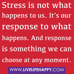 """Stress is not what happens to us. It's o..."