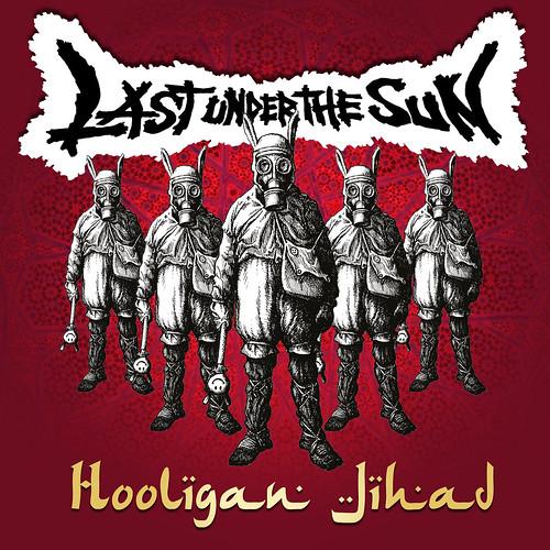 Last Under The Sun - Hooligan Jihad