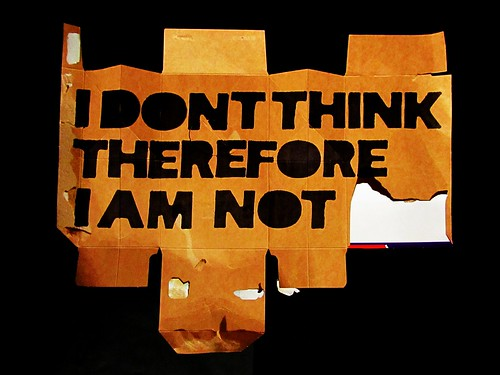 i dont think therefore i am not