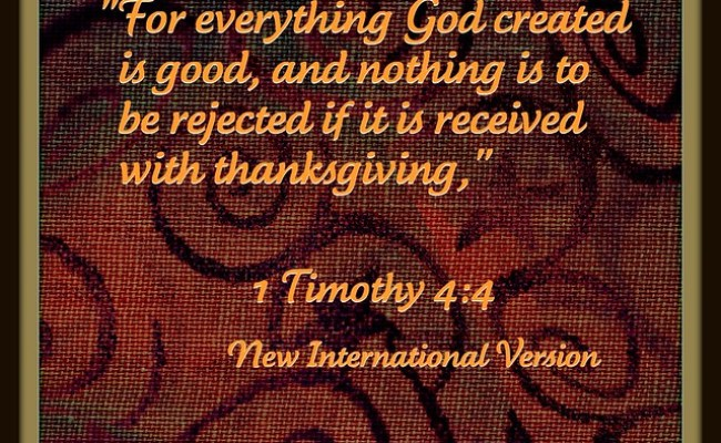 For Everything God Created Is Good Flickr Photo Sharing
