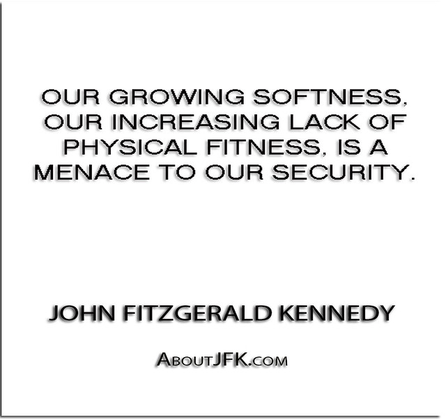 ''Our growing softness, our increasing lack of physical