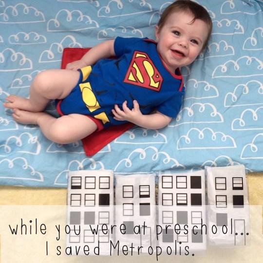 while you were at preschool...I saved Metropolis.