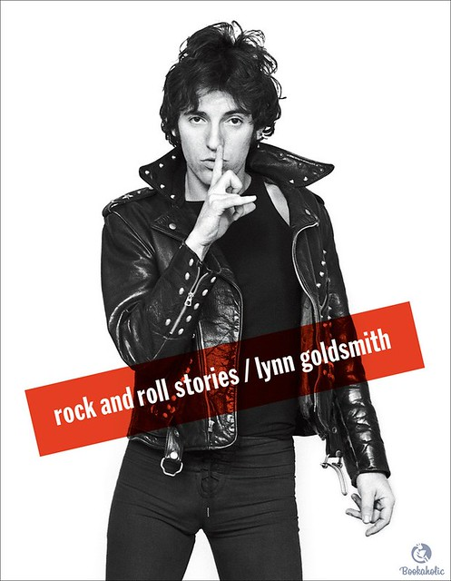 """""""Rock and Roll Stories"""" by Lynn Goldsmith"""
