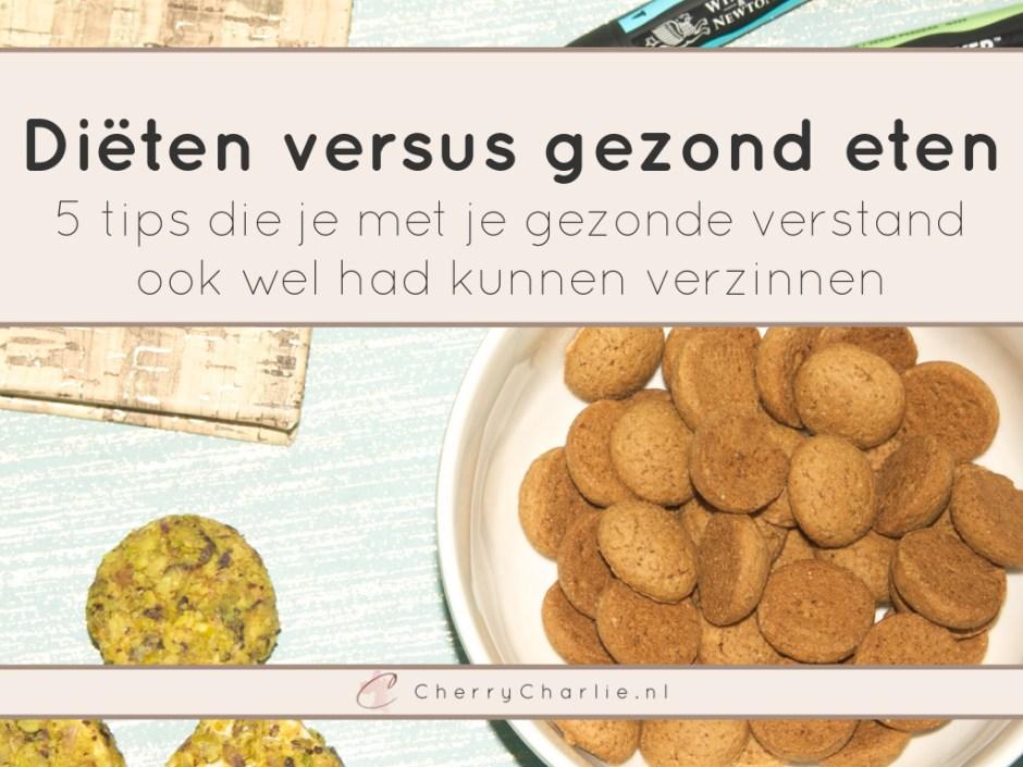 Diëten versus gezond eten - 5 tips die je met je gezonde verstand ook wel had kunnen verzinnen • CherryCharlie.nl