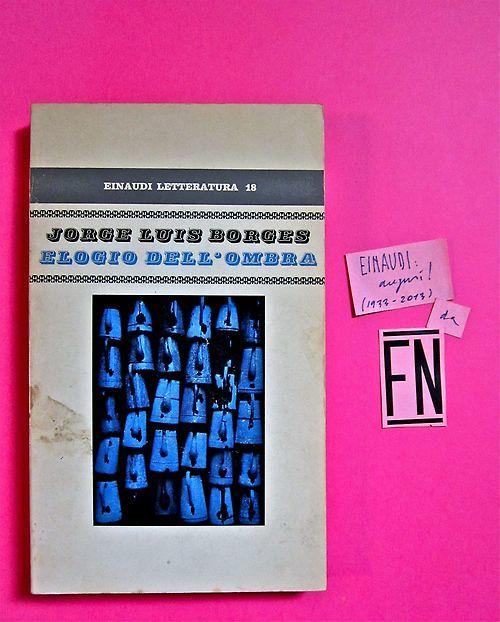 Jorge Luis Borges, Elogio dell'ombra. Einaudi 1971. 1a. ed.