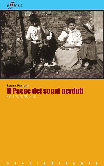 Laura Pariani Il Paese dei sogni perduti Anni e storie argentine