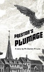 Damien M Love, Preston's Plumage