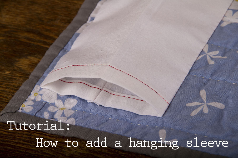 Tutorial: How to add a hanging sleeve to your quilt