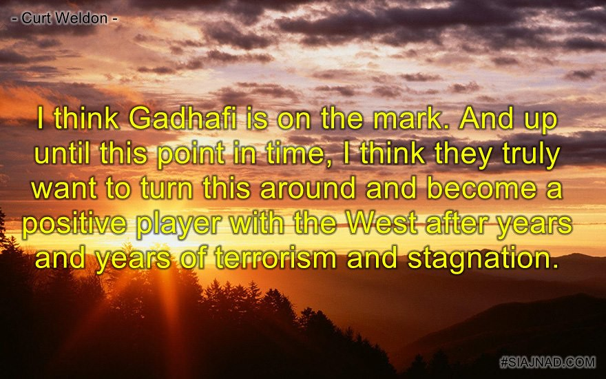 I think Gadhafi is on the mark And up until this point in time I think they