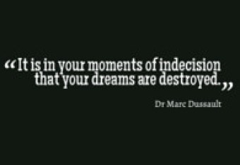 Indecision destroys dreams.