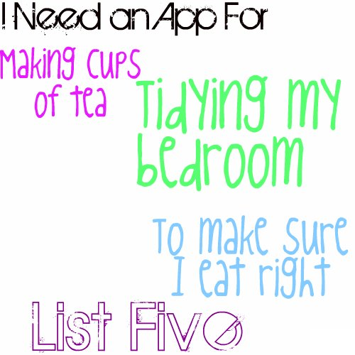 List Five: I Need an App For