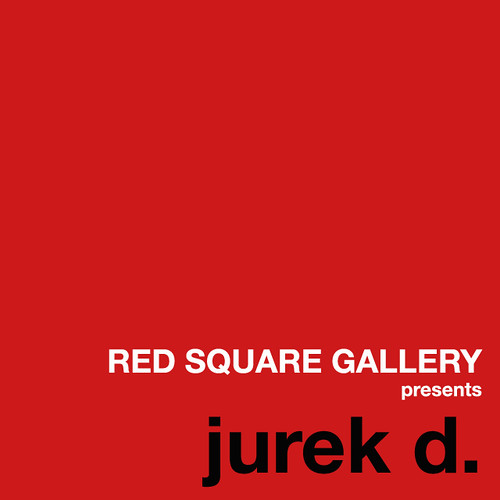 RED SQUARE GALLERY presents Jurek Durczak a.k.a. jurek d.