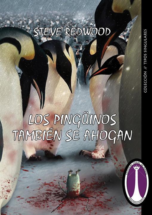 Los pingüinos también se ahogan de Steve Redwood, Ediciones Torre de Marfil, pablouria.com