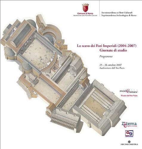 Rome, The Imperial Fora Project (1998-2011) Documents [in PDF]: Roma - Lo scavo dei Fori Imperiali (2004-07). Giornate di studio, Programma (25-26/10/2007). Com. di Roma (10/2007). by Martin G. Conde